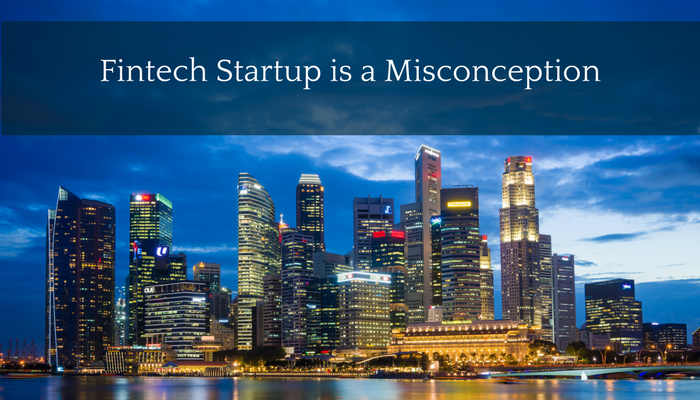 Fintech Startup is a Misconception